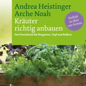 Kräuter richtig anbauen – ein Buch von Andrea Heistinger